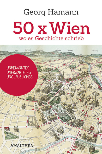 """Das Buch """"50 x Wien wo es Geschichte schrieb"""" von Georg Hamann ist im Amalthea - Verlag erschienen."""