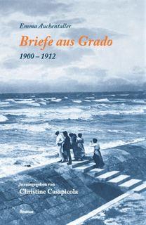 Buchumschlag »Briefe aus Grado 1900 bis 1912 – Emma Auchentaller«