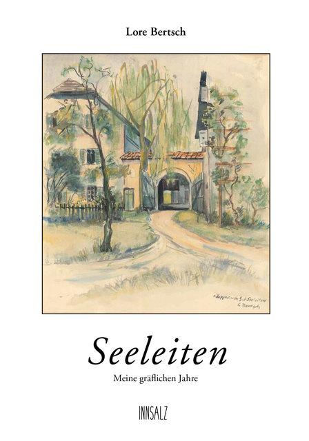 """""""Seeleiten – Meine gräflichen Jahre"""" wurde von Tochter Angelika Bohrmann im Innsalz-Verlag herausgegeben."""