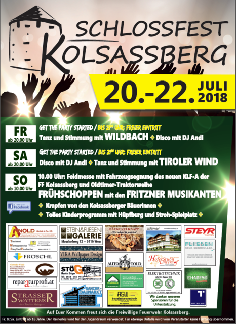 Schlossfest Kolsassberg 20.-22.Juli 2018 Auf Euer Kommen freut sich die Freiwillige Feuerwehr Kolsassberg. Fr. & Sa. Eintritt ab 16 Jahre. Der Reinerlös wird für den Jugendraum verwendet.